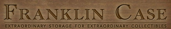 Franklin Case - Extraordinary Storage for Extraordinary Collectibles